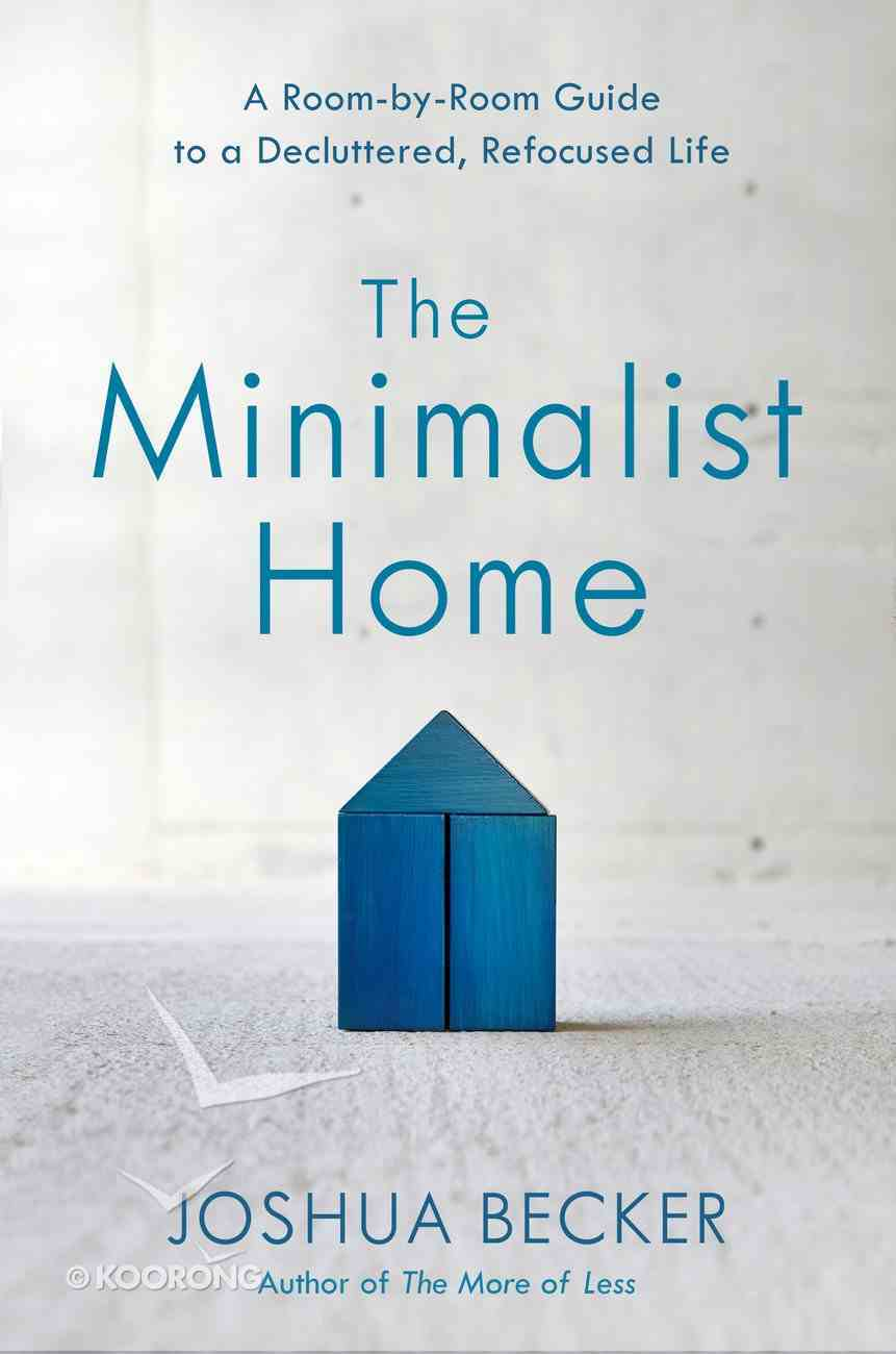The Minimalist Home: A Room-By-Room Guide to a Decluttered, Refocused Life Hardback