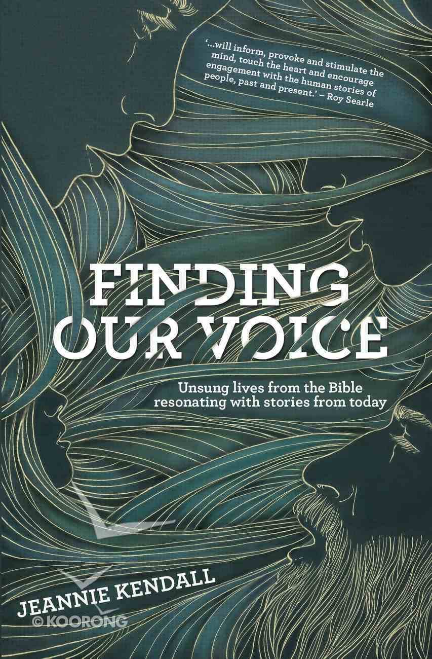 Finding Our Voice: Unsung Lives From the Bible Resonating With Stories From Today Paperback