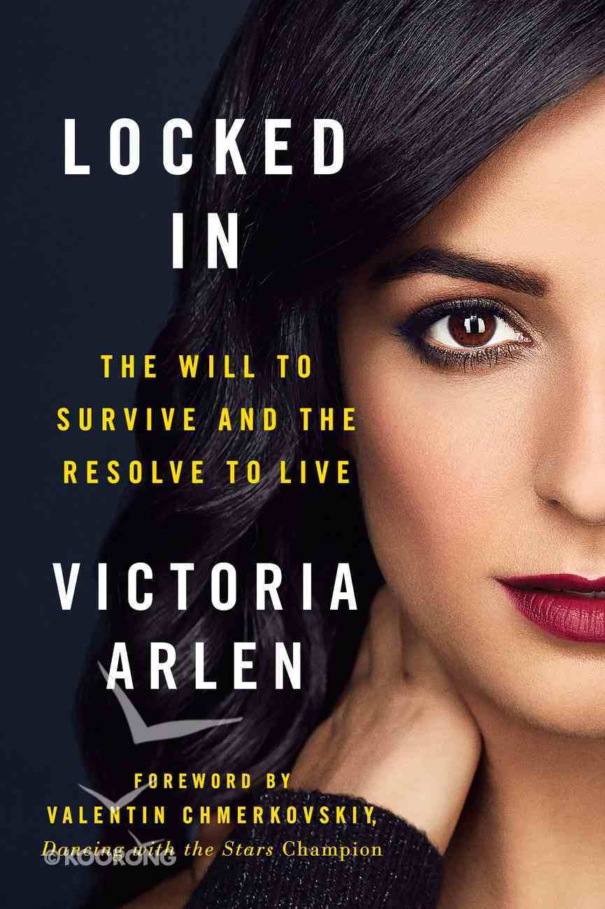 Locked in: The Will to Survive and the Resolve to Live Paperback