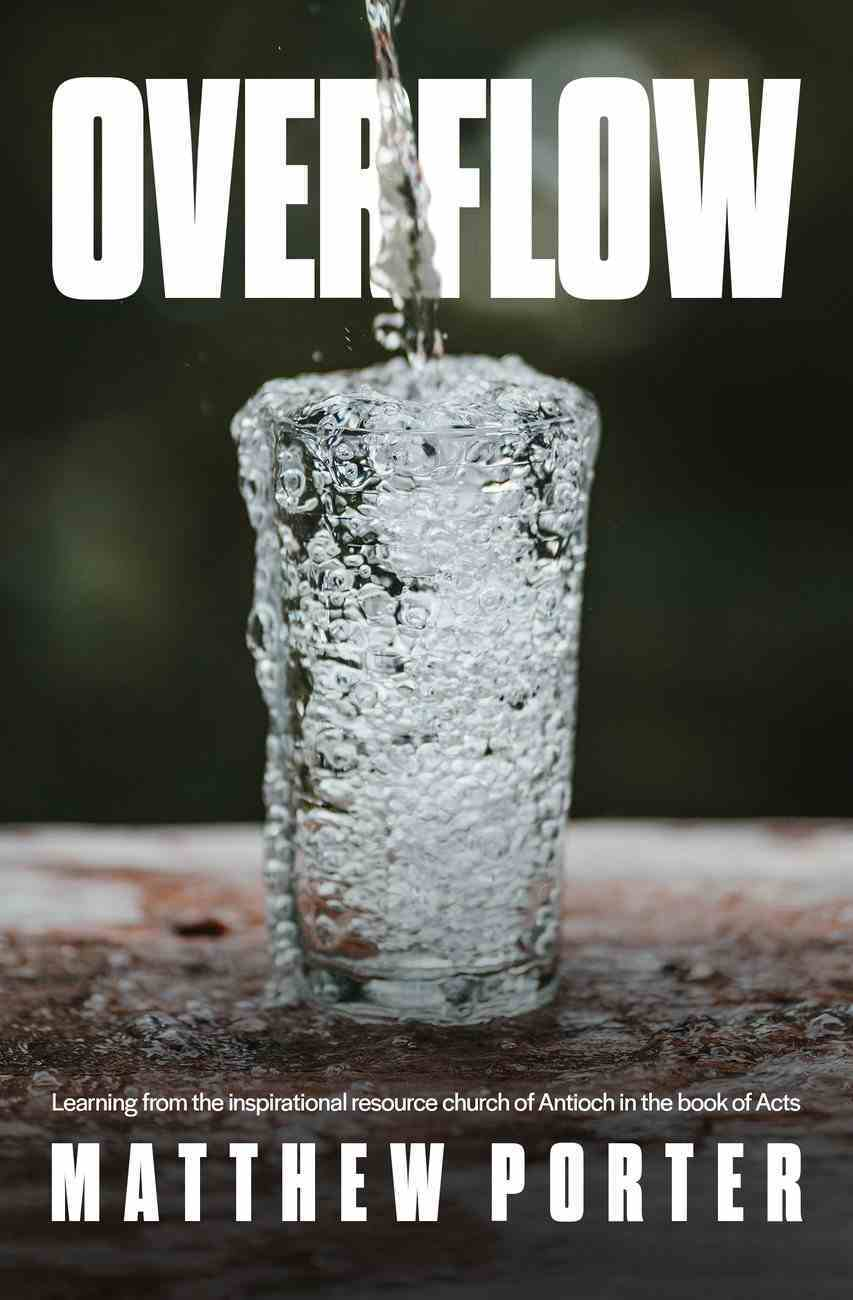 Overflow: Learning From the Inspirational Resource Church of Antioch in the Book of Acts Paperback