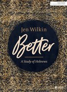 Better: A Study of Hebrews (10 Sessions) (Bible Study Book) Paperback