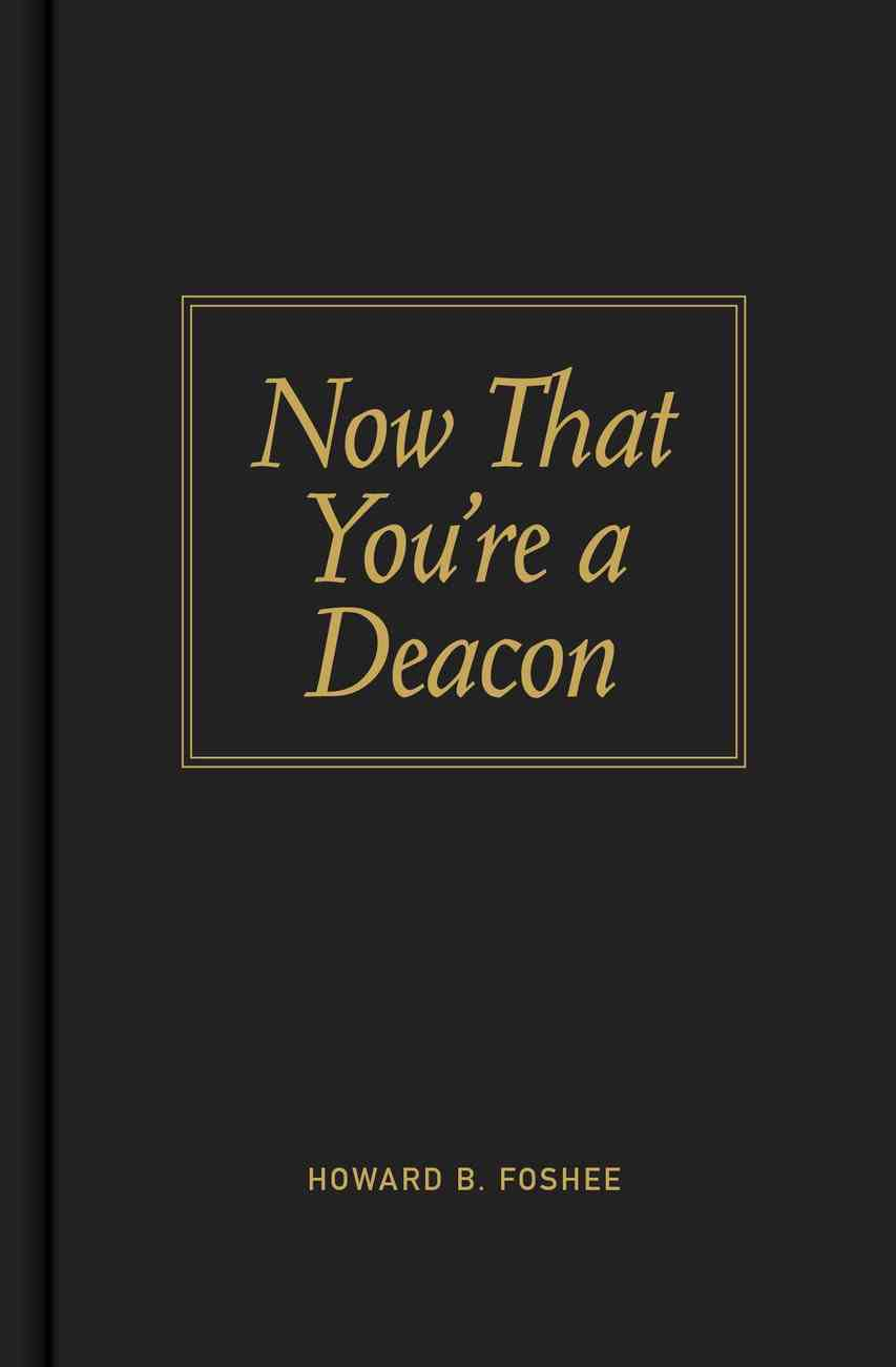 Now That You're a Deacon Hardback