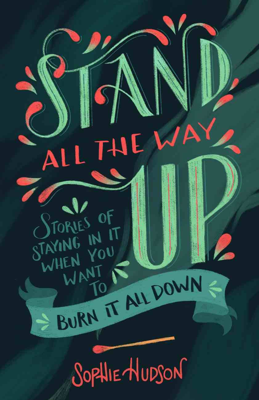 Stand All the Way Up: Stories of Staying in It When You Want to Burn It All Down Paperback
