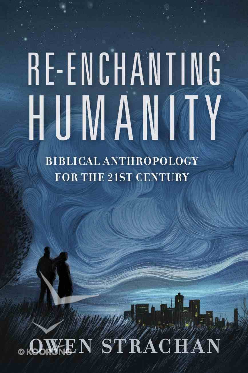 Re-Enchanting Humanity: A Theology of Mankind Paperback