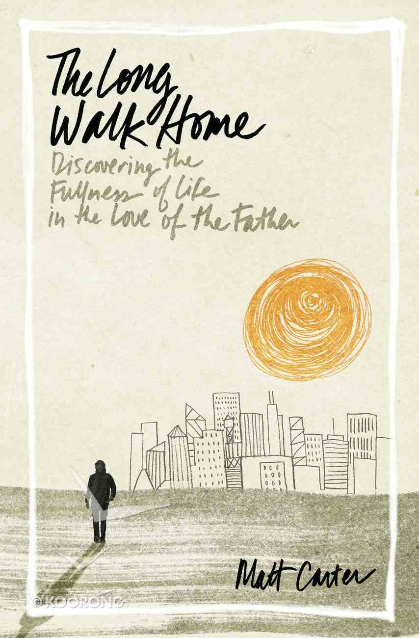 The Long Walk Home: Discovering the Fullness of Life in the Love of the Father Paperback
