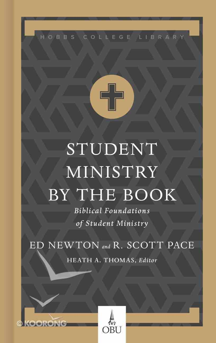 Student Ministry By the Book: Biblical Foundations For Student Ministry Hardback