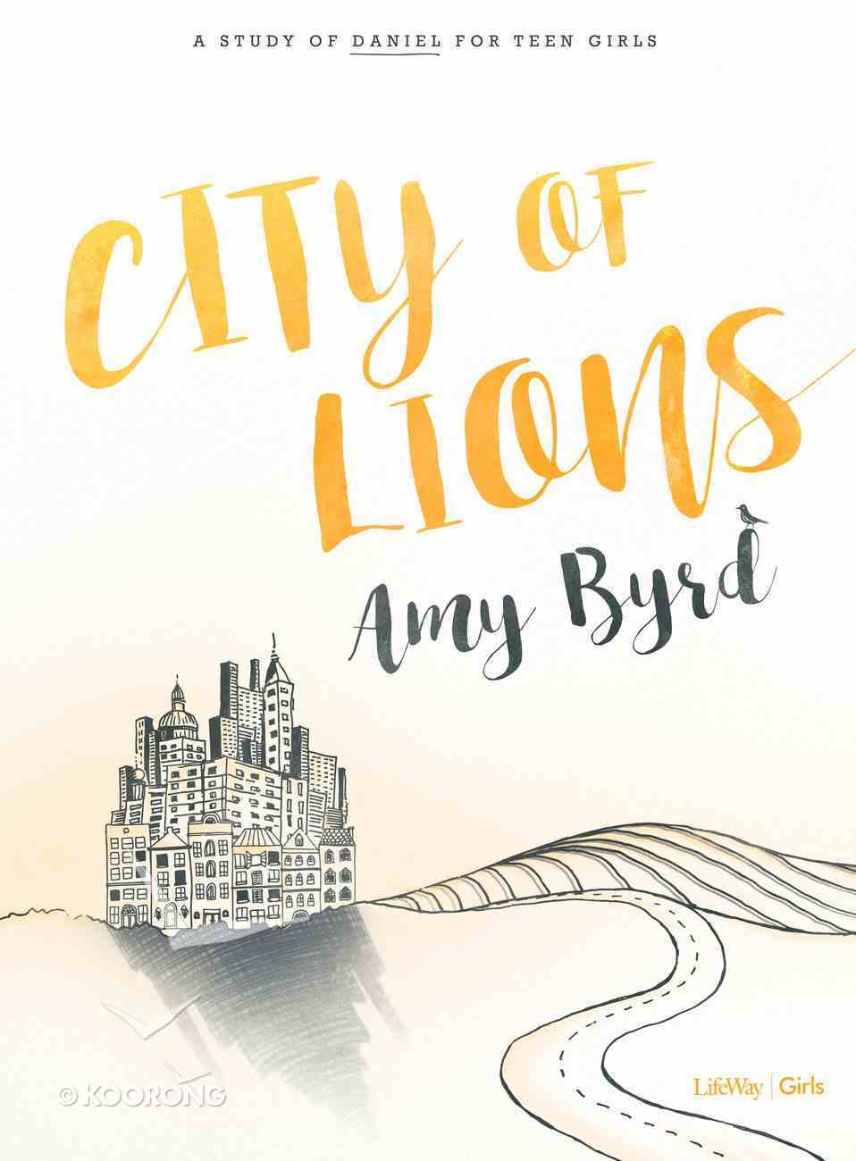 City of Lions: A Study of Daniel For Teen Girls (Bible Study Book) Paperback