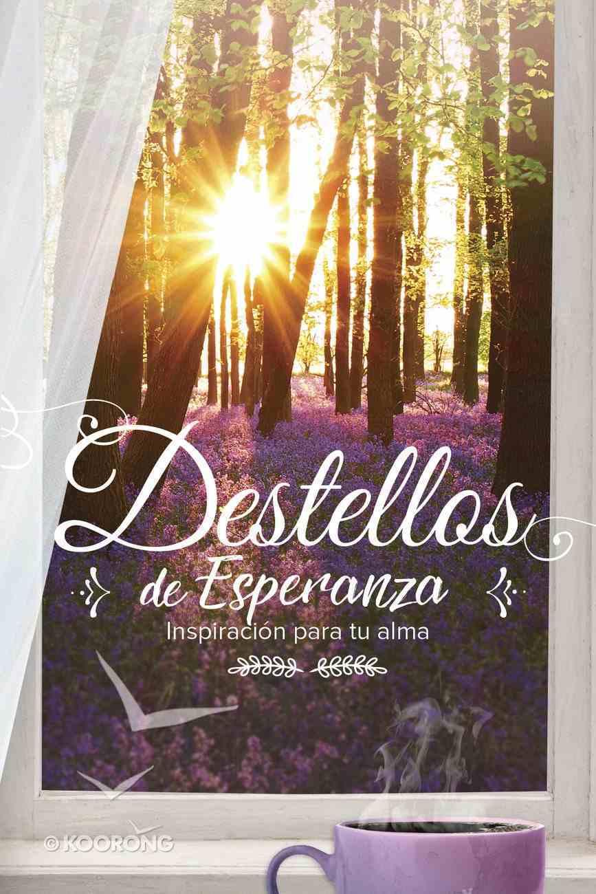 Destellos De Esperanza: Inspiracion Para Tu Alma Paperback