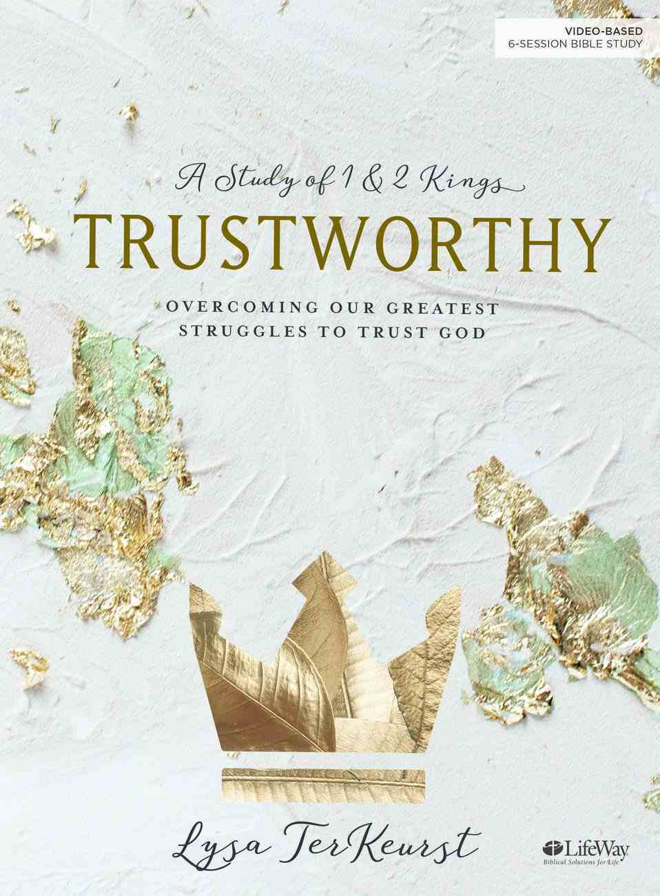 Trustworthy: Overcoming Our Greatest Struggles to Trust God (6 Sessions) (Bible Study Book) Paperback