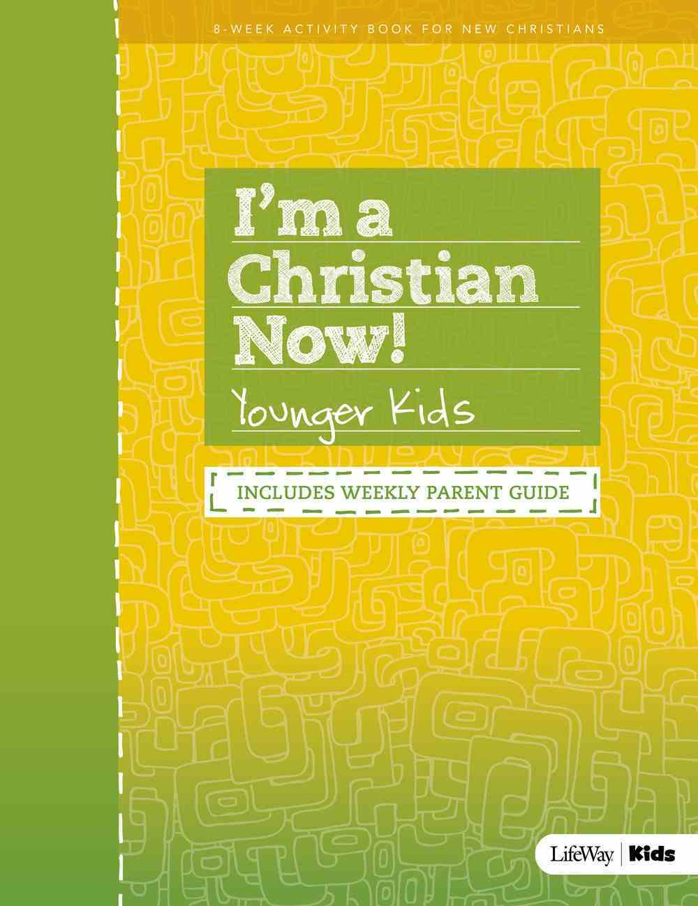 I'm a Christian Now: Younger Kids (8 Week Activity Book Includes Weekly Parent Guide) Paperback