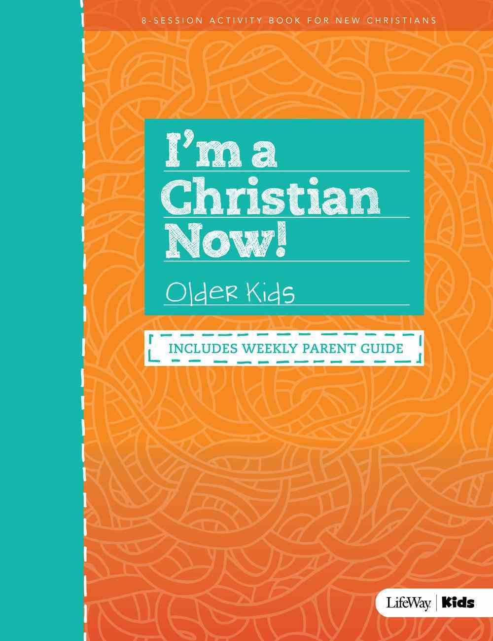 I'm a Christian Now!: Older Kids (8 Session Activity Book Includes Weekly Parent Guide) Paperback