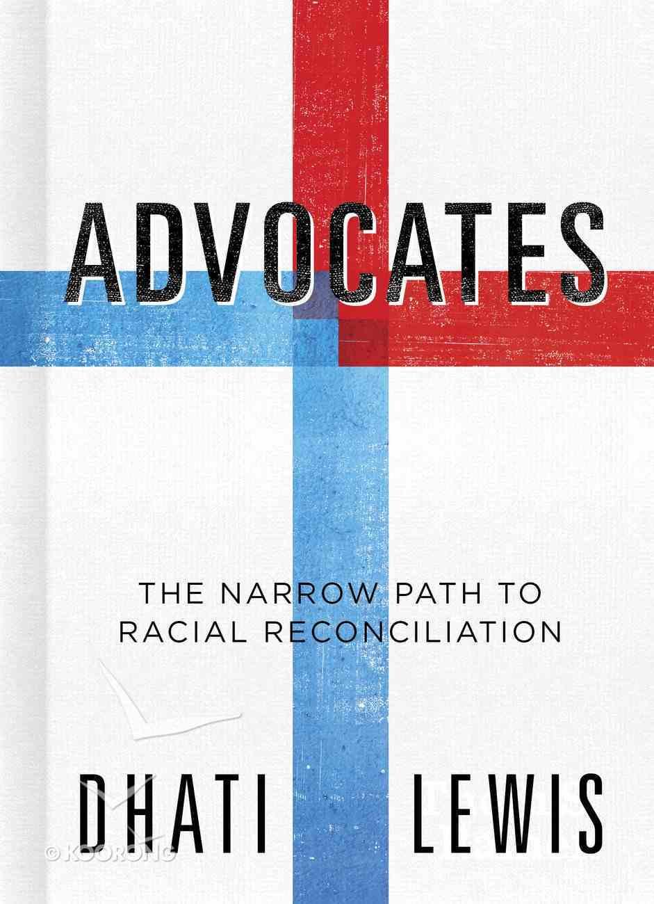 Advocates: The Narrow Path to Racial Reconciliation Hardback