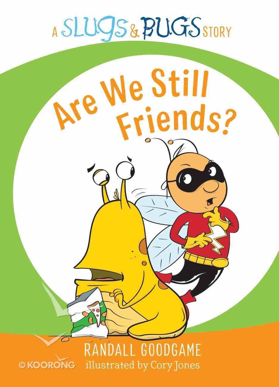 Are We Still Friends? (Slugs & Bugs Series) Hardback