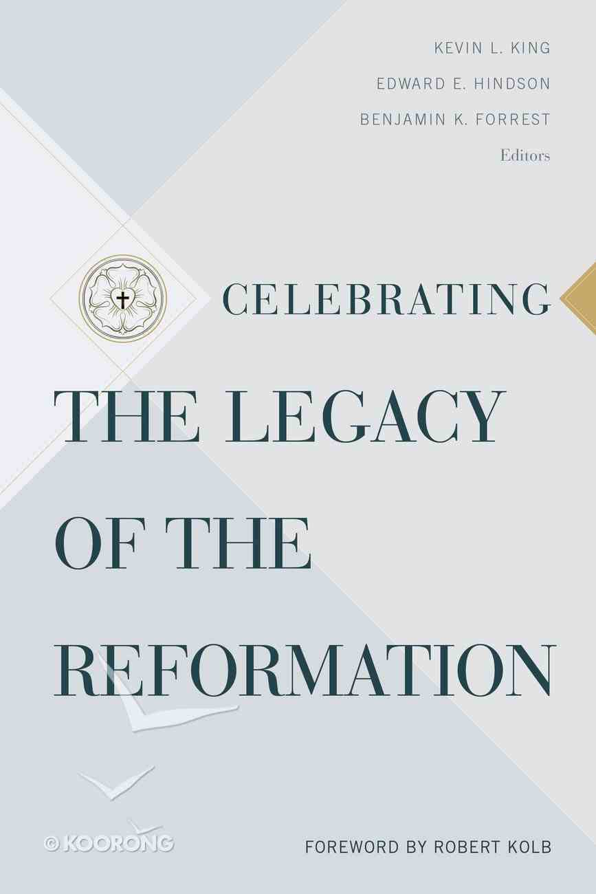 Celebrating the Legacy of the Reformation Paperback
