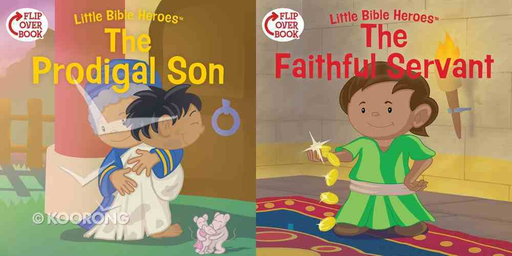 Prodigal Son, The/The Faithful Servant (Flip-Over Book) (Little Bible Heroes Series) Paperback