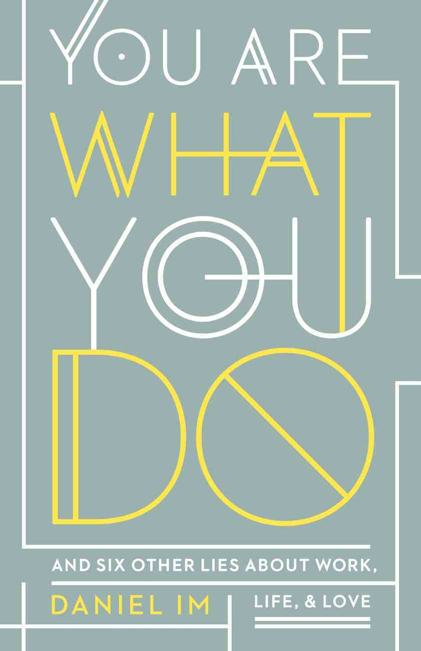 You Are What You Do: And Six Other Lies About Work, Life, and Love Paperback