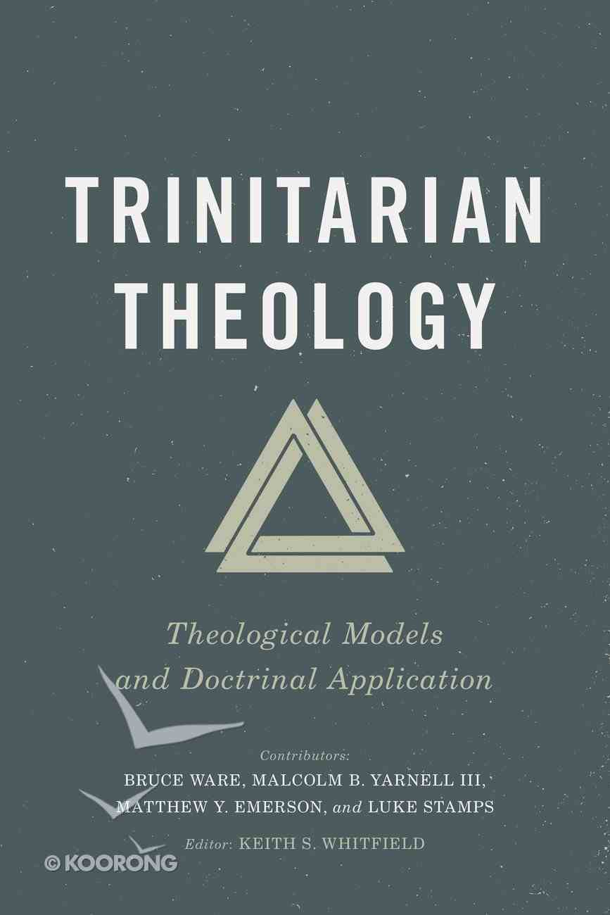 Trinitarian Theology: Theological Models and Doctrinal Application Paperback