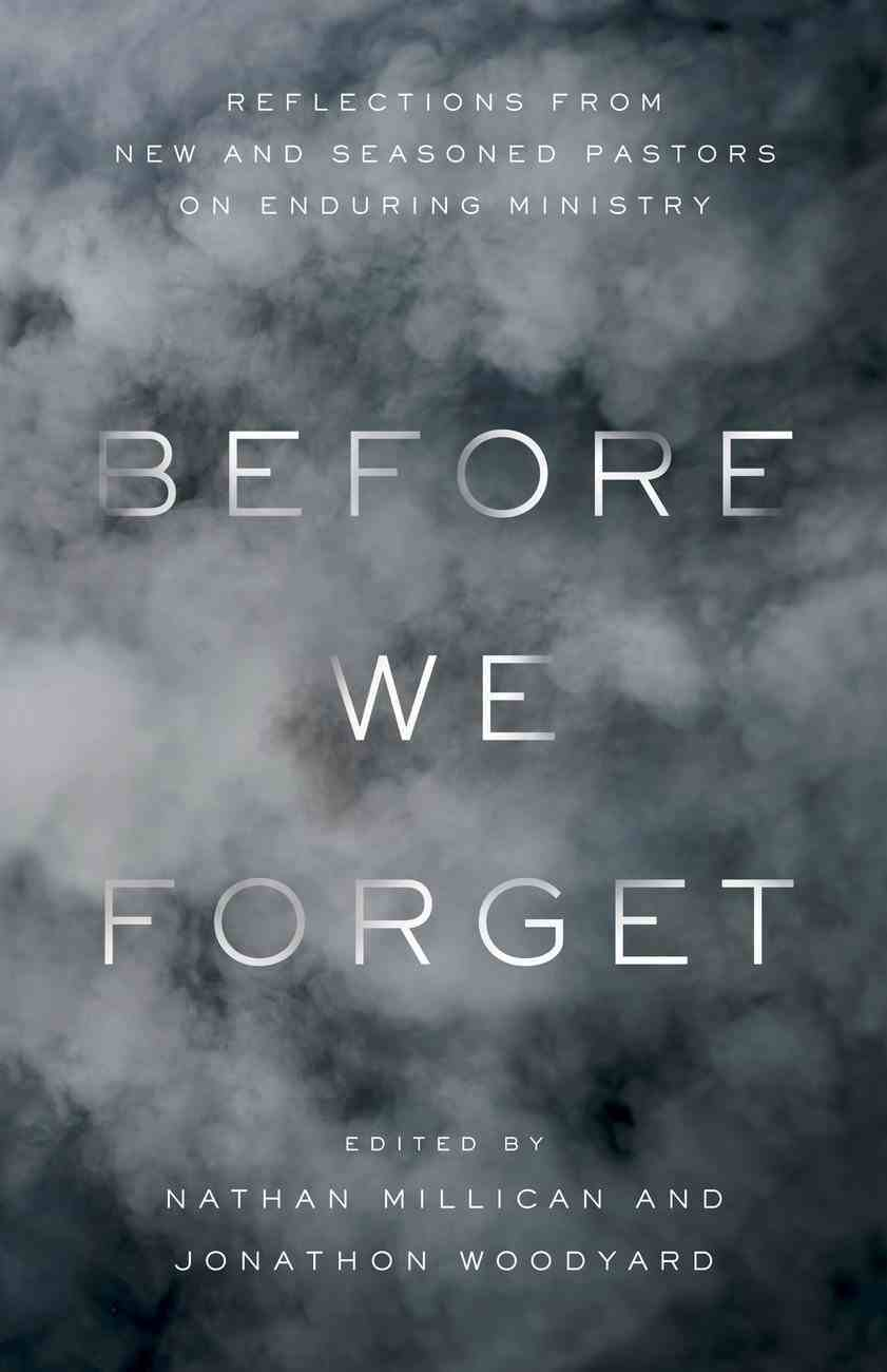 Before We Forget: Reflections From New and Seasoned Pastors on Enduring Ministry Paperback