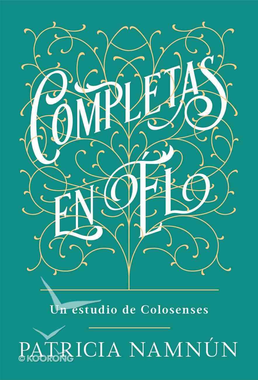 Completas En El: Un Estudio De Colosenses Paperback