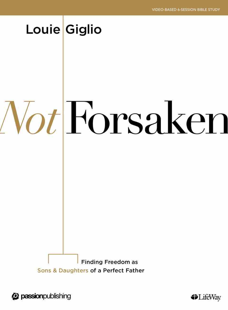 Not Forsaken: Finding Freedom as Sons & Daughters of a Perfect Father (Bible Study Book) Paperback