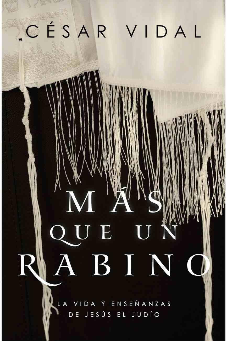 MS Que Un Rabino: La Vida Y Enseanzas De Jess El Judo Paperback