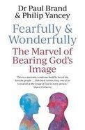 Fearfully and Wonderfully: The Marvel of Bearing God's Image PB (Larger)