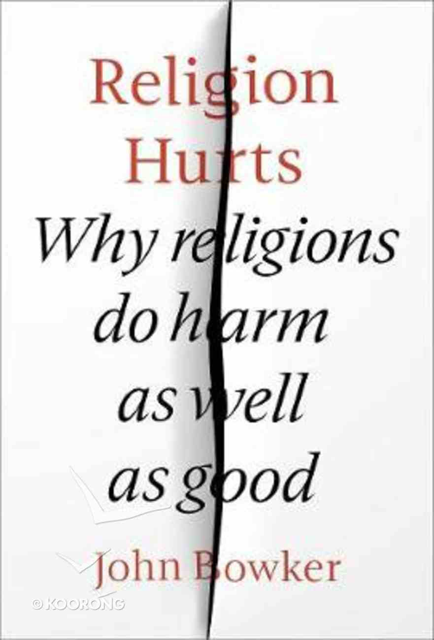 Religion Hurts: Why Do Differences Lead to Conflict? Hardback