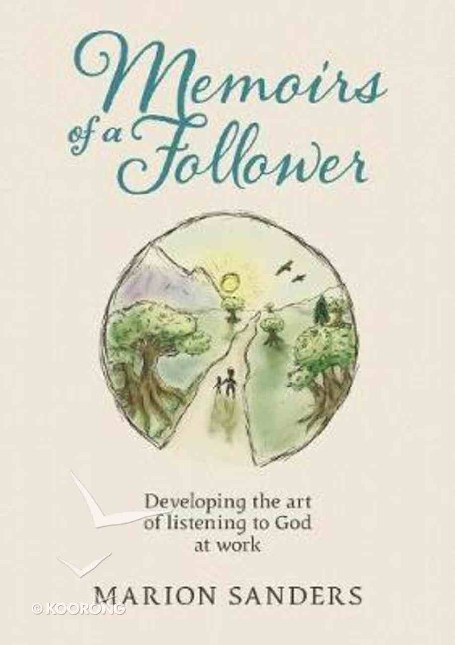Memoirs of a Follower: Developing the Art of Listening to God At Work Paperback