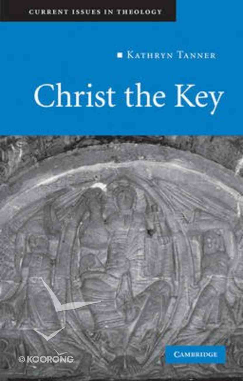 Christ the Key (#07 in Current Issues In Theology Series) Paperback