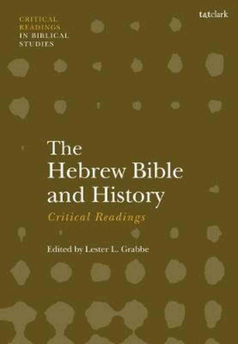 The Hebrew Bible and History (T&t Clark Critical Readings In Biblical Studies Series) Hardback