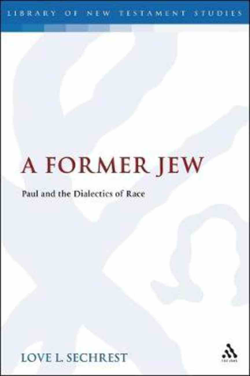 Former Jew, A: Paul and the Dialectics of Race (Library Of New Testament Studies Series) Paperback