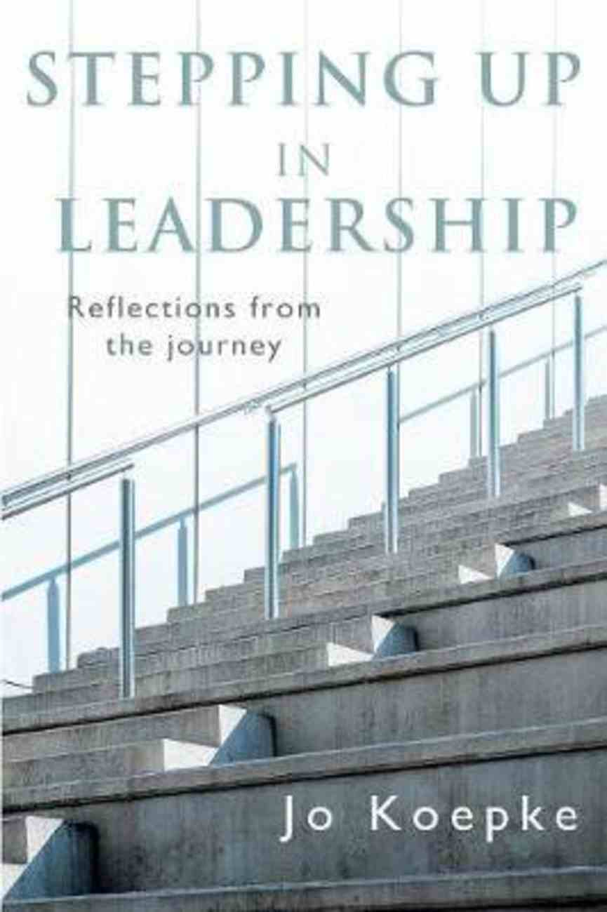 Stepping Up in Leadership: Reflections From the Journey Paperback