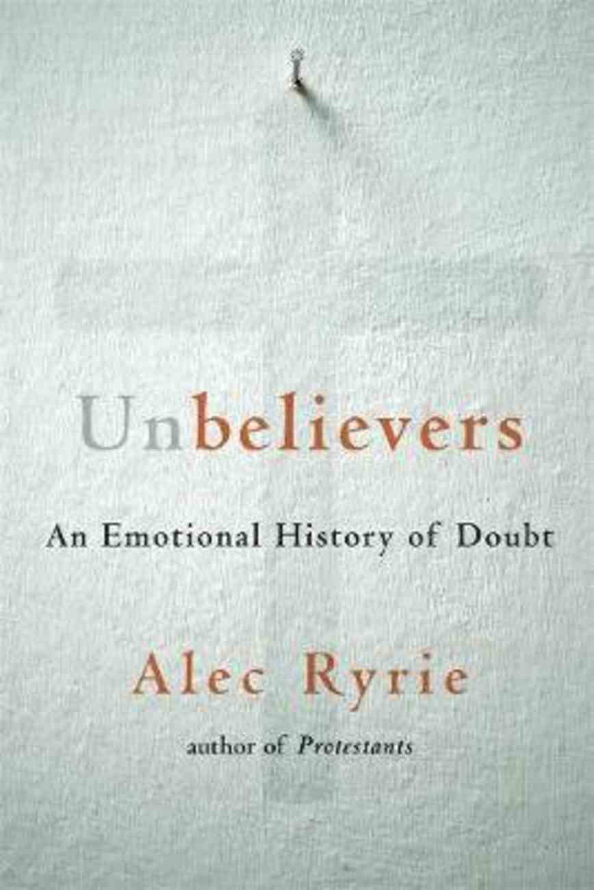 Unbelievers: An Emotional History of Doubt Hardback