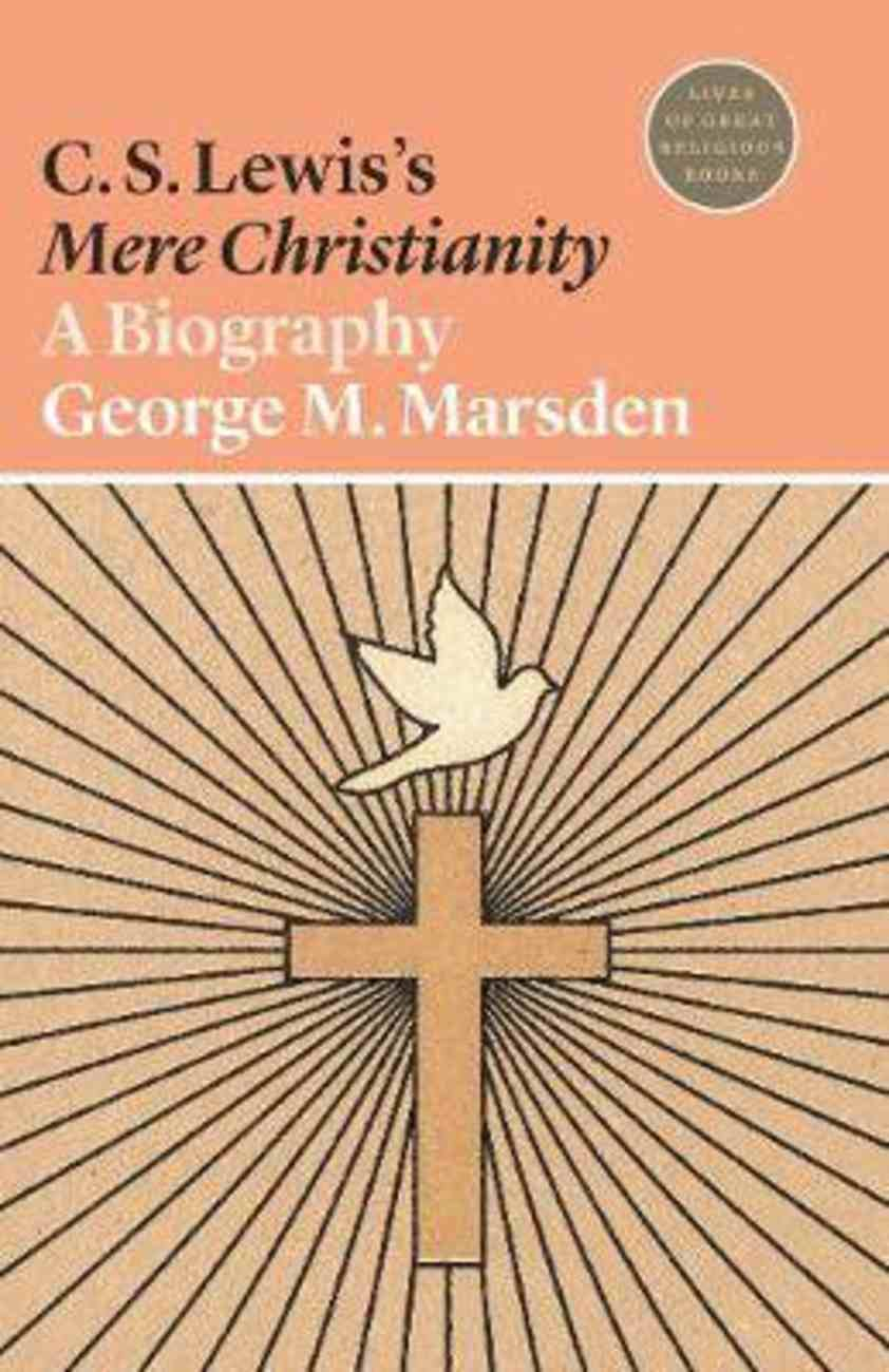 C S Lewis's Mere Christianity - a Biography (#24 in Lives Of Great Religious Books Series) Paperback