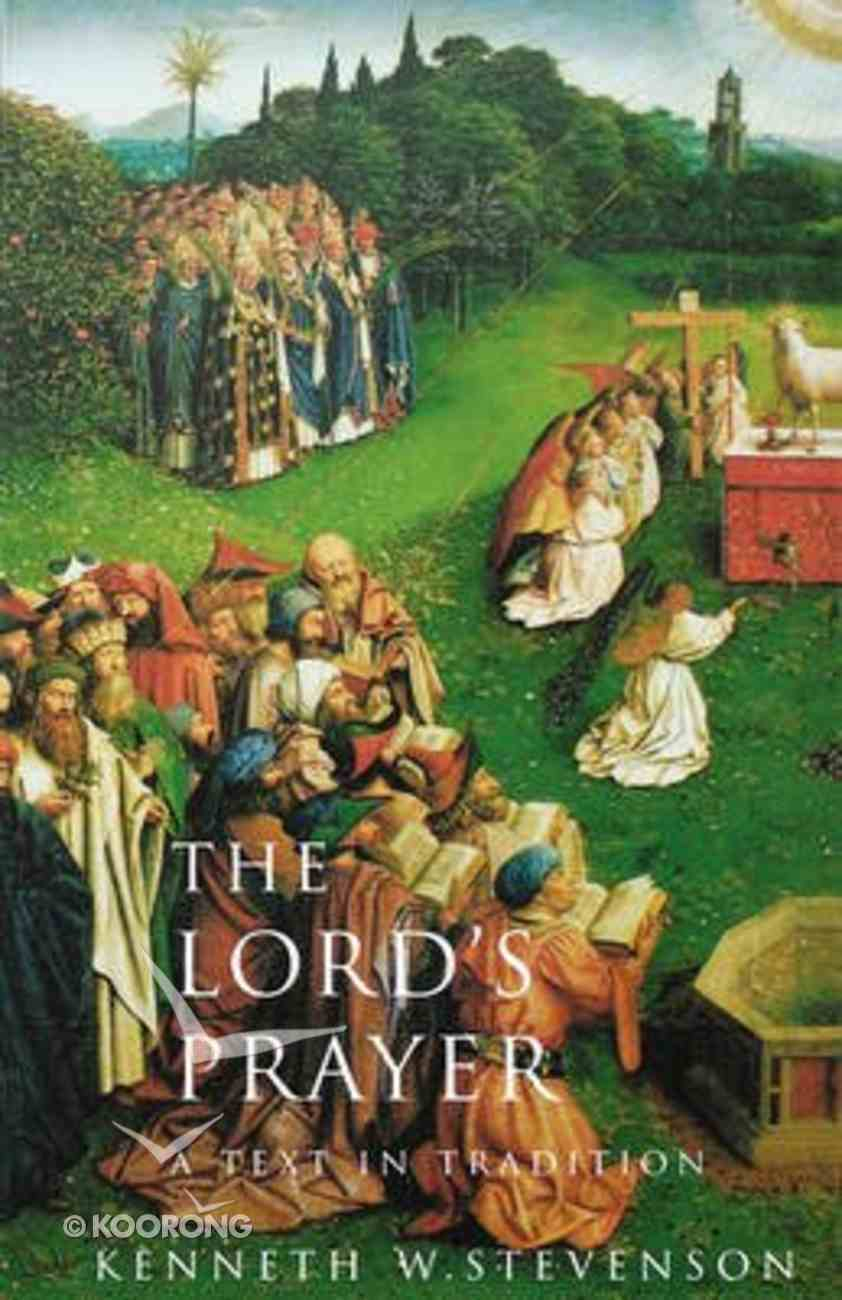 The Lord's Prayer: Text in Tradition Paperback