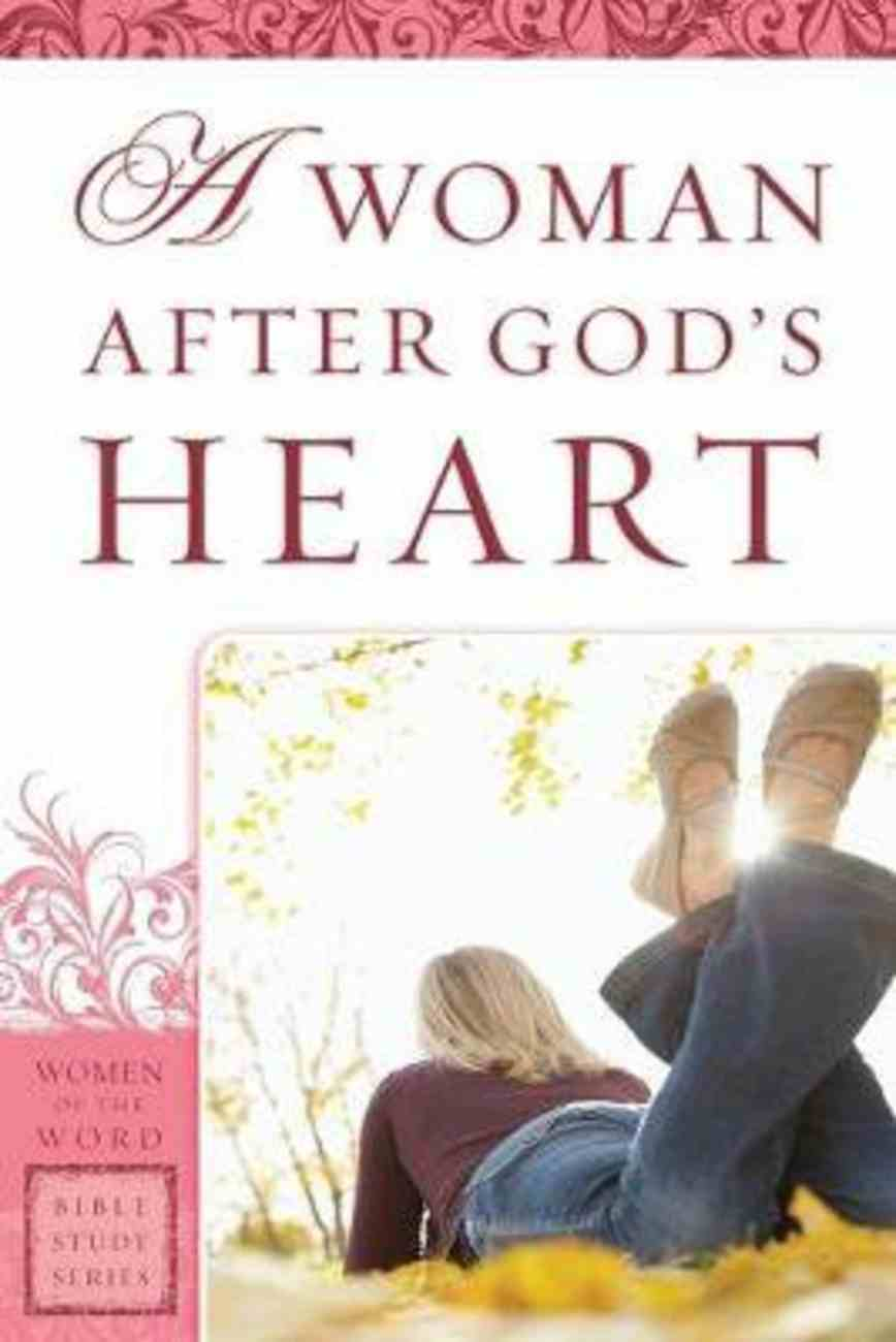 A Woman After God's Heart (Women Of The Word Bible Study Series) Paperback