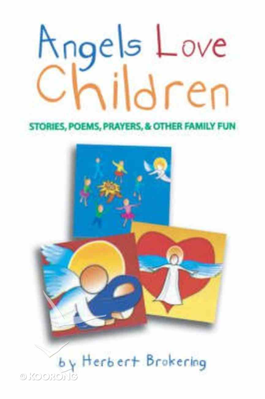 Angels Love Children: Stories, Poems, Prayers, and Other Family Fun Paperback