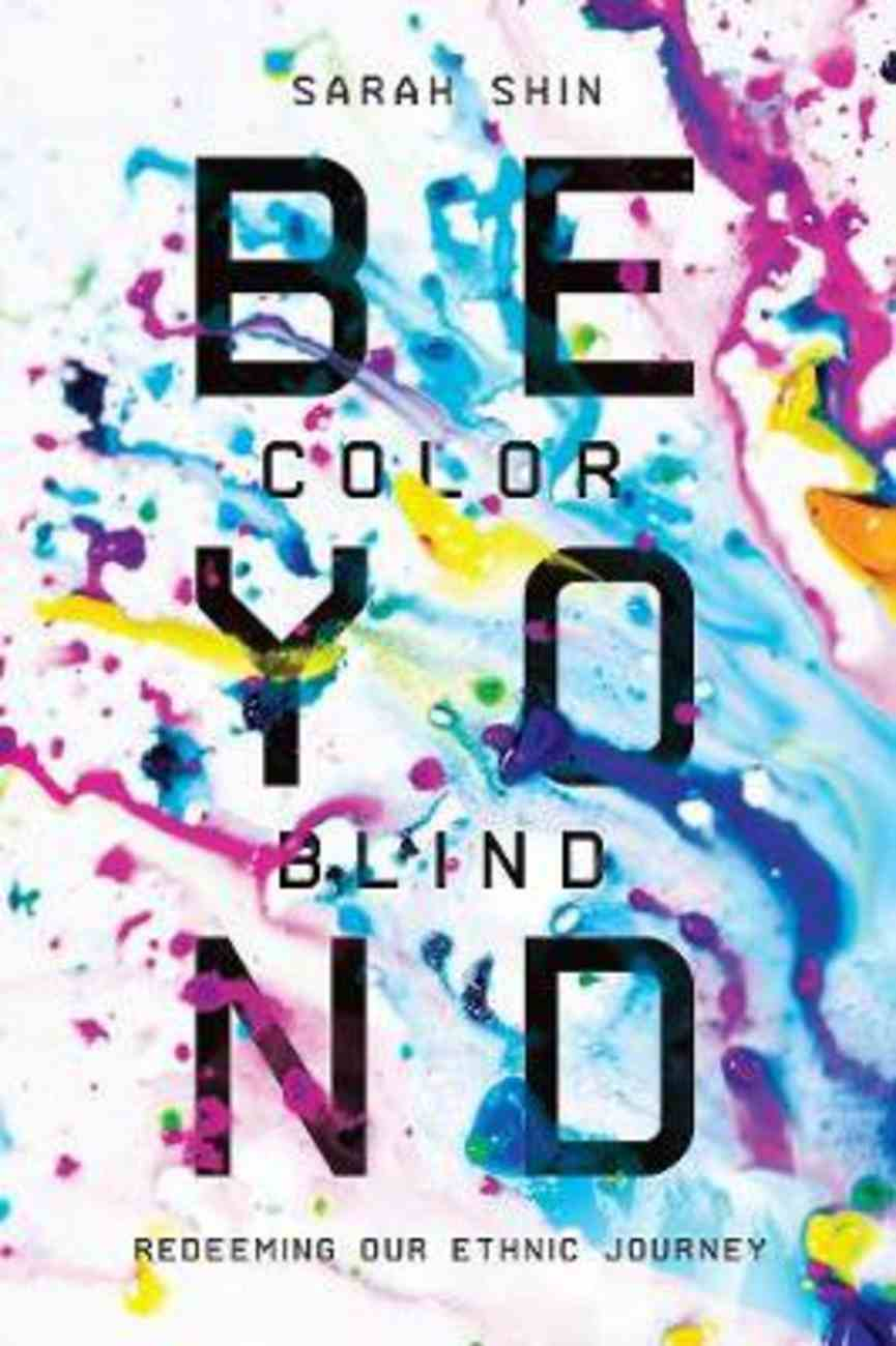 Beyond Colorblind: Redeeming Our Ethnic Journey Paperback