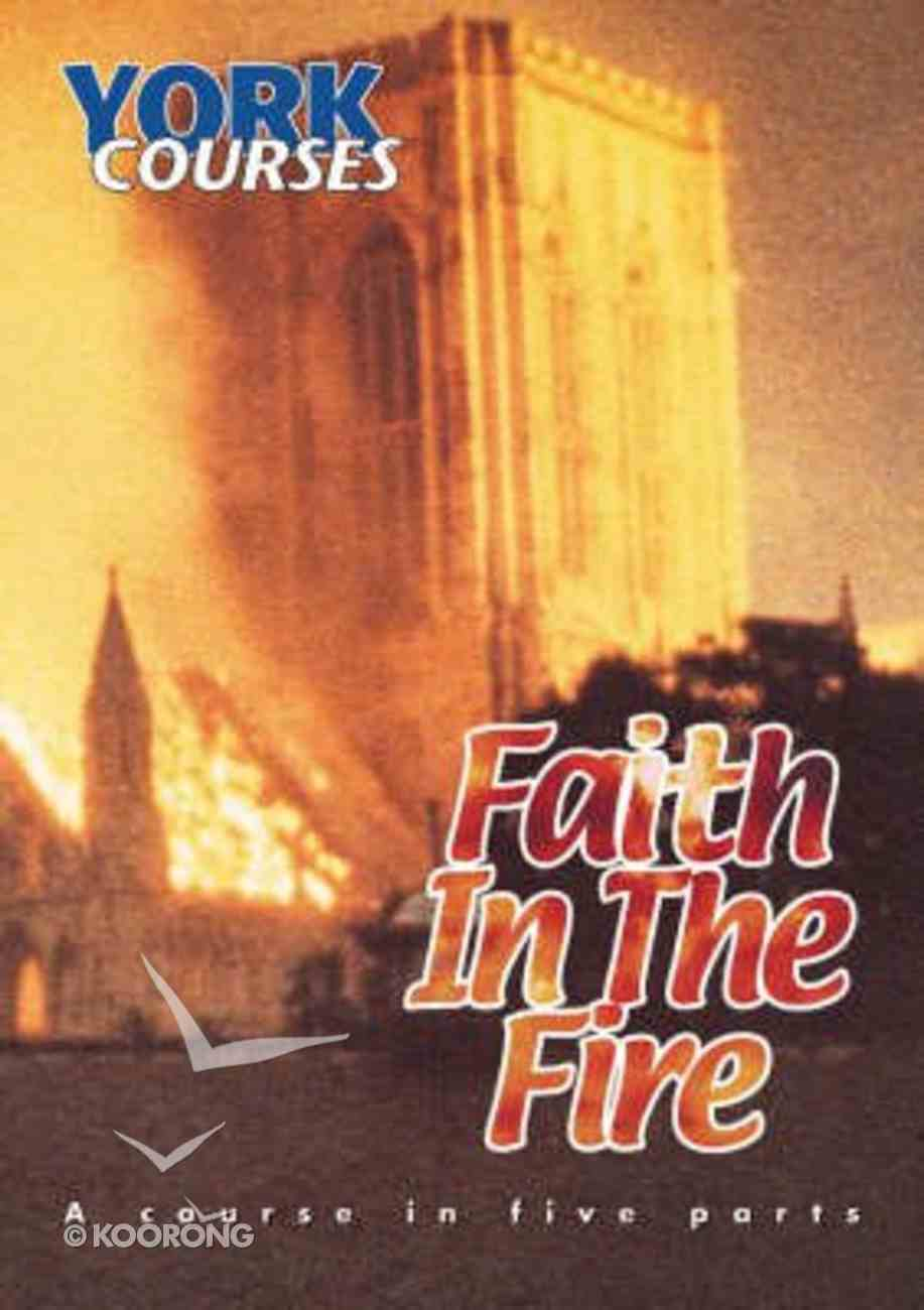Faith in the Fire (Course Booklet) (York Courses Series) Booklet