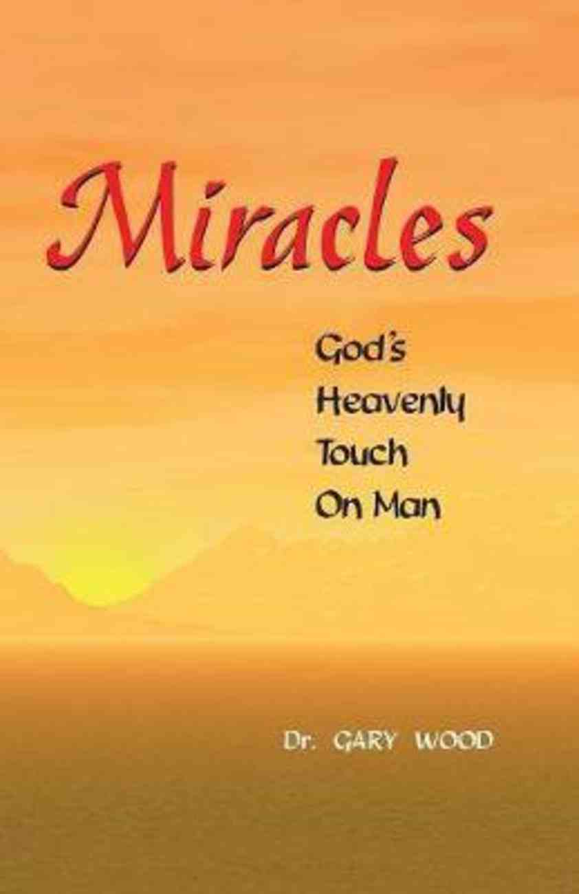 Miracles: God's Heavenly Touch on Man Paperback