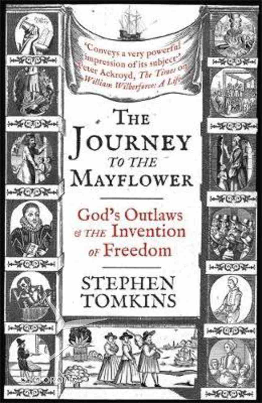 The Journey to the Mayflower: God's Outlaws and the Invention of Freedom Hardback