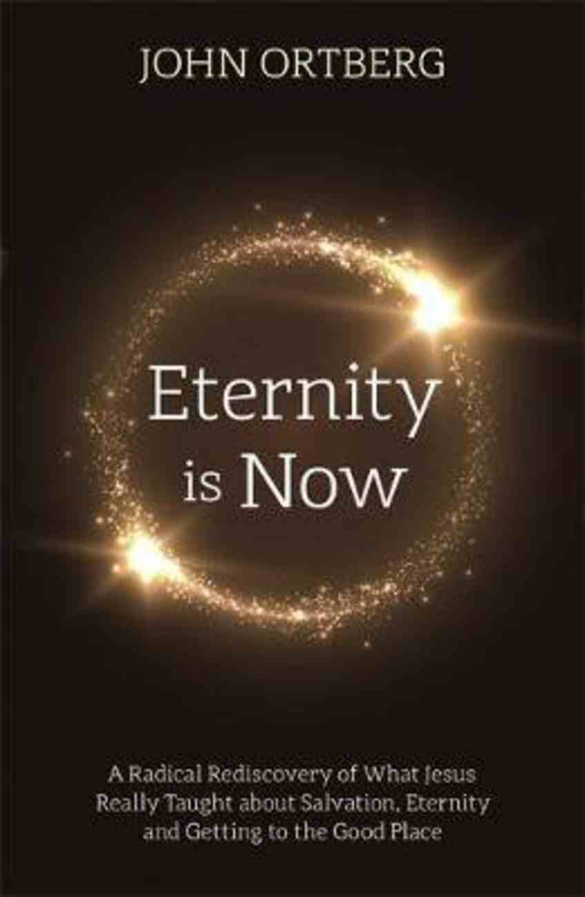 Eternity is Now: A Radical Rediscovery of What Jesus Really Taught About Salvation, Eternity, and Getting to the Good Place PB (Smaller)