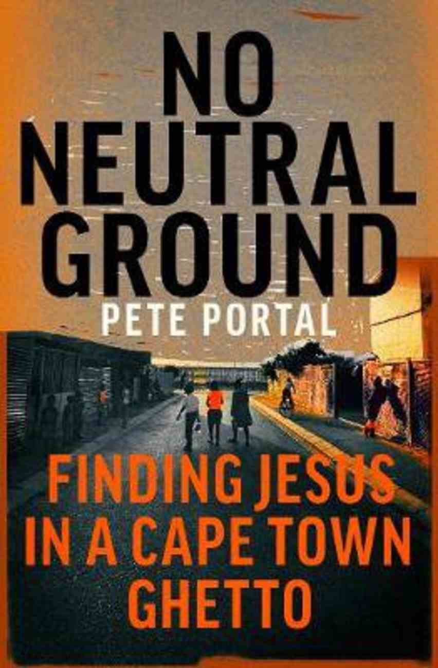No Neutral Ground: Finding Jesus in a Cape Town Ghetto PB (Smaller)