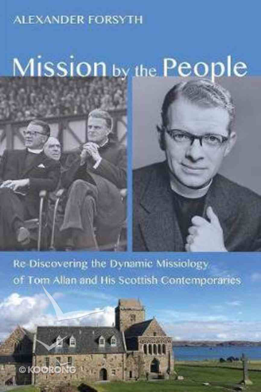 Mission By the People: Re-Discovering the Dynamic Missiology of Tom Allan and His Scottish Contemporaries Paperback