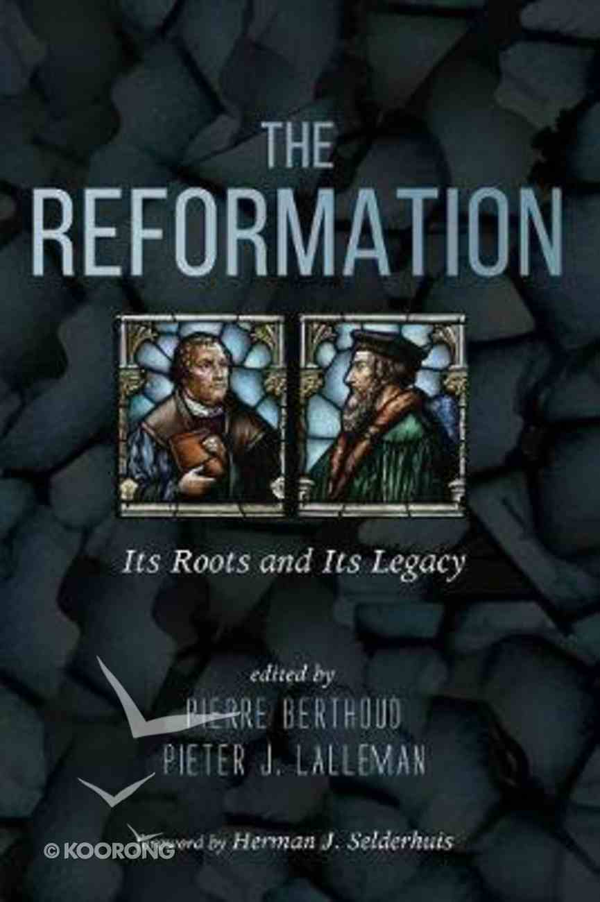 The Reformation: Its Roots and Its Legacy Paperback