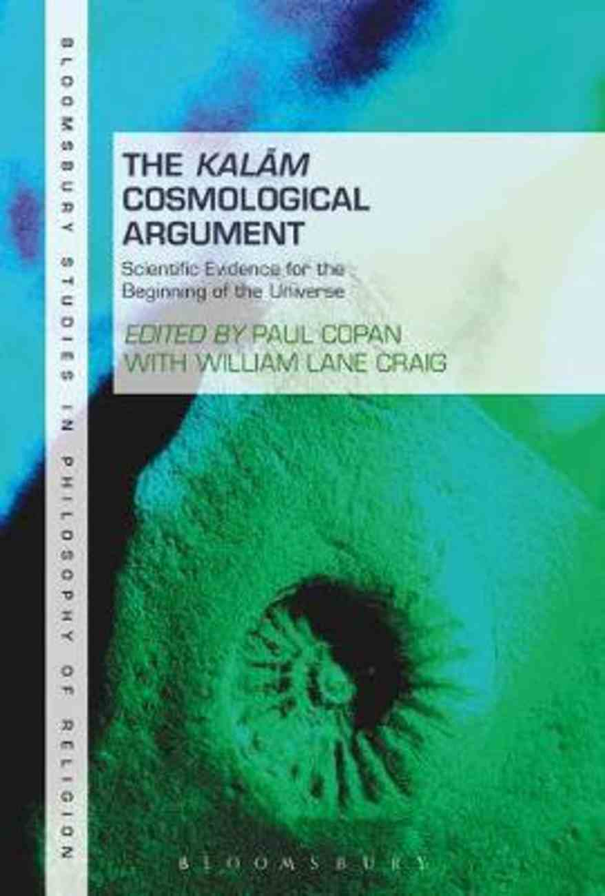 Kalam Cosmological Argument, the #02: Scientific Evidence For the Beginning of the Universe (Bloomsbury Studies In Philosophy Of Religion Series) Paperback