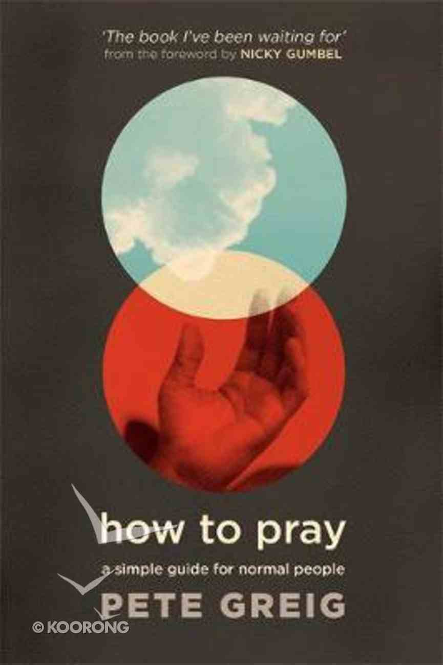 How to Pray: A Simple Guide For Normal People Paperback