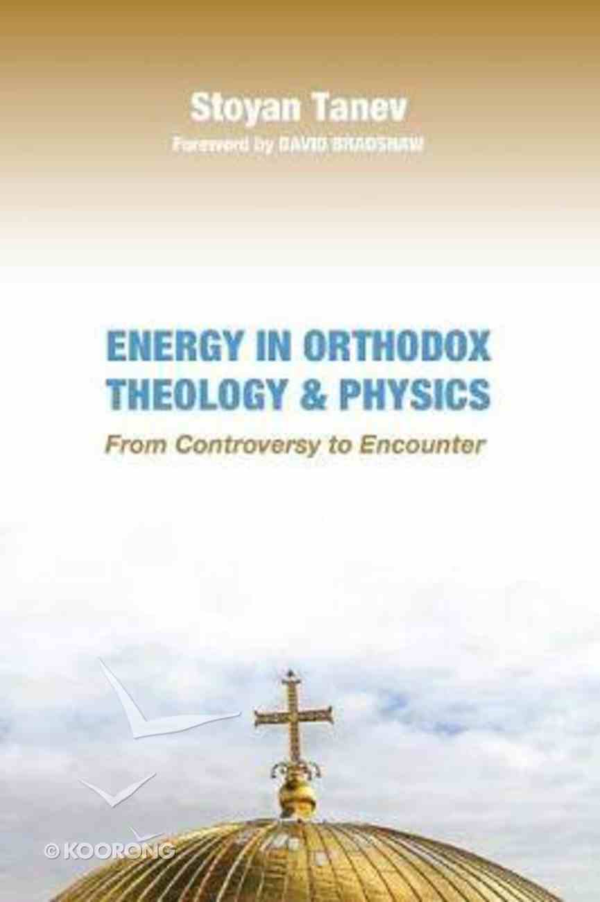 Energy in Orthodox Theology and Physics: From Controversy to Encounter Paperback