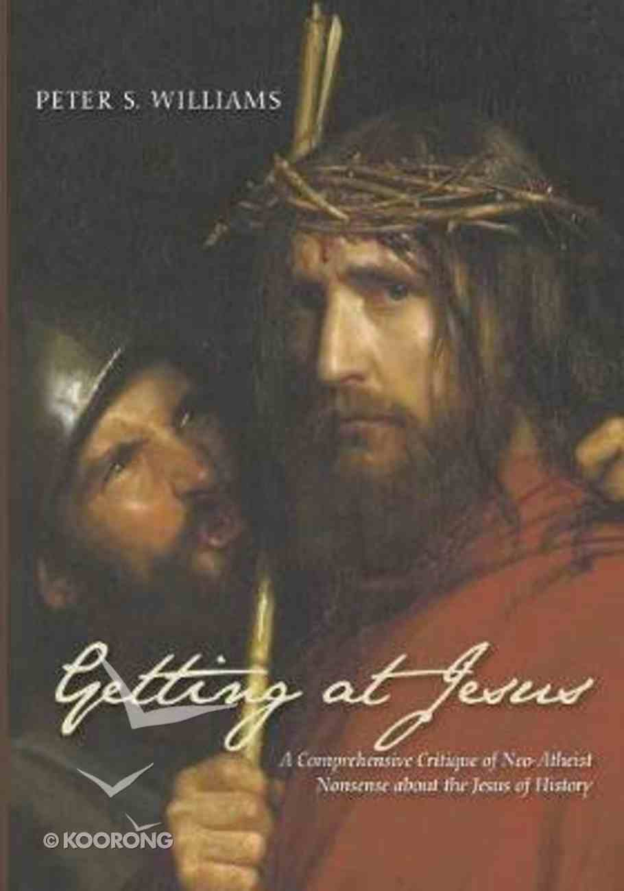 Getting At Jesus: A Comprehensive Critique of Neo-Atheist Nonsense About the Jesus of History Paperback