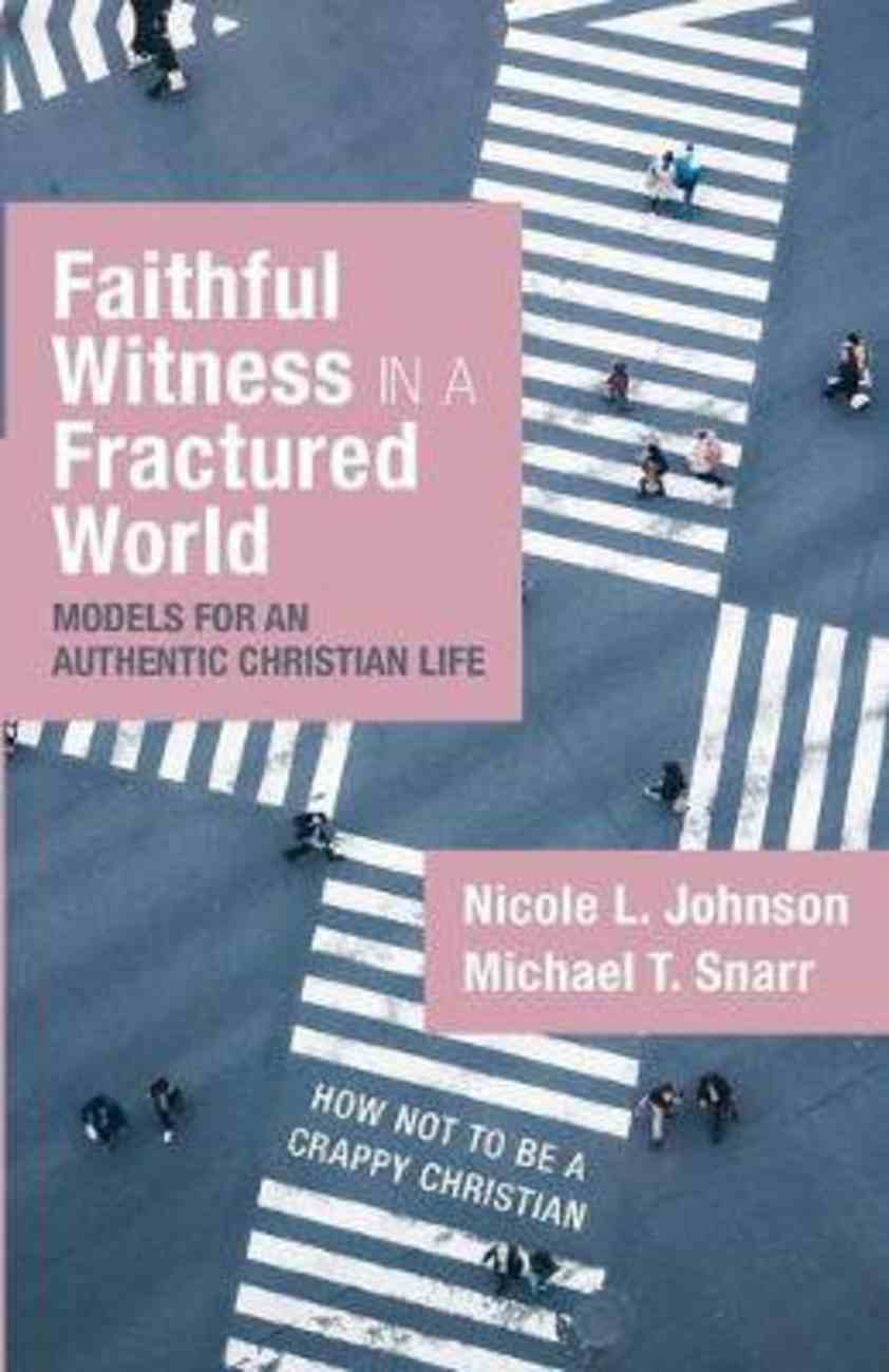 Faithful Witness in a Fractured World: Models For An Authentic Christian Life Paperback